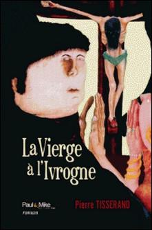 La vierge à l'ivrogne-Pierre Tisserand