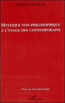 Mystique non-philosophique à l'usage des contemporains-François Laruelle
