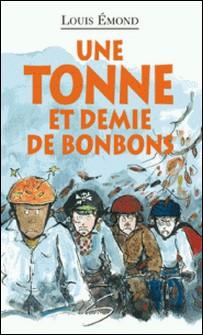 Une tonne et demie de bonbons-Louis Emond , Elisabeth Eudes-Pascal