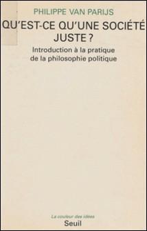 QU'EST-CE QU'UNE SOCIETE JUSTE ? Introduction à la pratique de la philosophie politique-Philippe Van Parijs