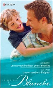 Un nouveau bonheur pour Samantha - Liaison secrète à l'hôpital-Amy Ruttan , Kate Hardy