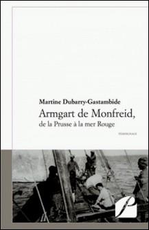 Armgart de Monfreid, de la Prusse à la mer Rouge-Martine Dubarry-Gastambide
