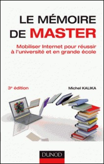 Le mémoire de master - 3e éd. - Mobiliser Internet pour réussir à l'université et en grande école-Michel Kalika