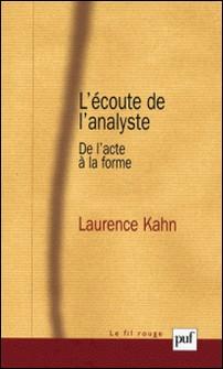 L'écoute de l'analyste - De l'acte à la forme-Laurence Kahn