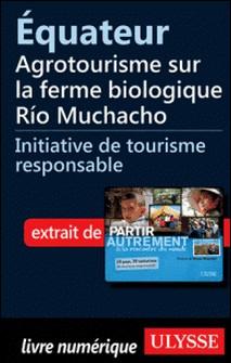 Partir autrement à la rencontre du monde - Equateur : agrotourisme sur la ferme biologique Rio Muchacho-Denise Landry , Rémi Saint-Gelais
