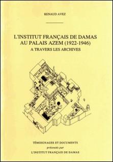 L'Institut français de Damas au Palais Azem (1922-1946) à travers les archives-Renaud Avez