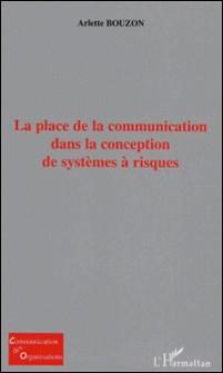 La place de la communication dans la conception de systèmes à risques-Arlette Bouzon