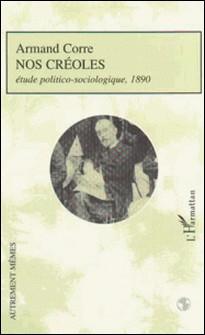 NOS CREOLES : ETUDE POLITICO SOCIOLOGIQUE-A Corre
