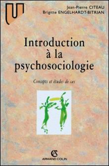 Introduction à la psychosociologie - Concepts et études de cas-Jean-Pierre Citeau , Brigitte Engelhardt-Bitrian