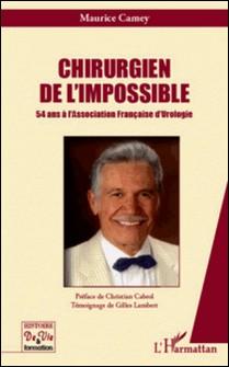 Chirurgien de l'impossible - 54 ans à l'Association Française d'Urologie-Maurice Camey