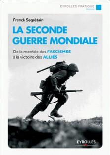 La Seconde Guerre mondiale - De la montée des fascismes à la victoire des Alliés-Franck Segrétain