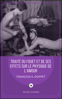 Traité du fouet et de ses effets sur le physique de l'amour-François A. Doppet