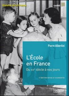 L'école en France du XIXe siècle à nos jours de la maternelle à l'université-Pierre Albertini , Dominique Borne