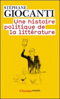 Une histoire politique de la littérature - De Victor Hugo à Richard Millet-Stéphane Giocanti