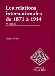 Les relations internationales de 1871 à 1914 - 4e édition-Pierre Milza