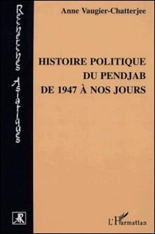 Histoire politique du Pendjab de 1947 à nos jours-Anne Vaugier-Chatterjee