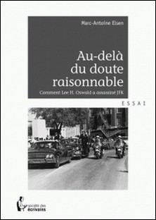 Au-delà du doute raisonnable - Comment Lee H. Oswald a assassiné JFK-Marc-Antoine Elsen