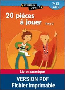 20 pièces à jouer - Tome 2, 7/13 ans-Jean-Luc Bétron , Cyrille Dehlinger , Fanny Joly , Dominique Lanni
