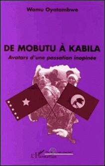 De Mobutu à Kabila - Avatars d'une passation inopinée-Collectif