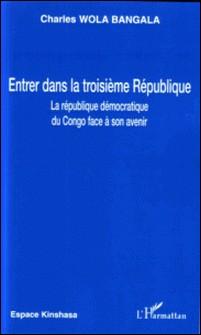 Entrer dans la troisième République - La République démocratique du Congo face à son avenir-Charles Wola Bangala