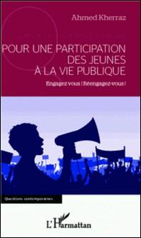 Pour une participation des jeunes à la vie publique - Engagez-vous ! Réengagez-vous !-Ahmed Kherraz