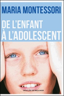 De l'enfant à l'adolescent-Maria Montessori