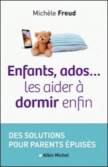 Enfants, ados... les aider à dormir enfin - Des solutions pour parents épuisés-Michèle Freud