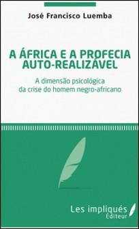 A africa e a profecia auto realizavel-José Francisco Luemba