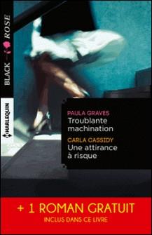 Troublante machination - Une attirance à risque - Captive d'un étranger - (promotion)-Paula Graves , Carla Cassidy , Linda Winstead Jones