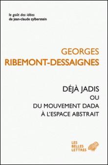 Déjà jadis - Ou Du mouvement Dada à l'espace abstrait-Georges Ribemont-Dessaignes