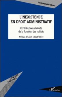 L'inexistence en droit administratif - Contribution à l'étude de la fonction des nullités-Sandrine Biagini-Girard