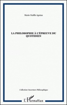 La philosophie à l'épreuve du quotidien-Marie-Noëlle Agniau