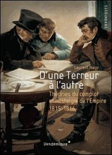 D'une Terreur à l'autre - Nostalgie de l'Empire et théories du complot, 1815-1816-Laurent Nagy