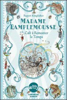 Madame Pamplemousse et le Café à Remonter le Temps - tome 2-Rupert Kingfisher , Rupert Kingfisher