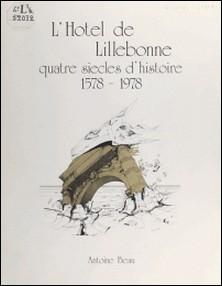 L'hôtel de Lillebonne à Nancy - Quatre siècles d'histoire, 1578-1978-Antoine Beau