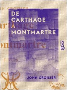 De Carthage à Montmartre - Civita-John Croisier