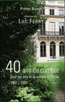 40 ans de combat pour les arts et la culture à l'Ecole 1967/2007-Pierre Baqué