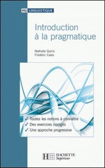 Introduction à la pragmatique-Nathalie Garric , Frédéric Calas