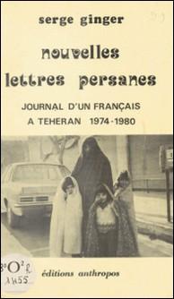 Nouvelles lettres persanes : journal d'un Français à Téhéran (1974-1980)-Serge Ginger