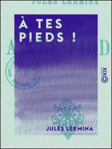 À tes pieds !-Jules Lermina
