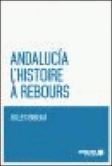 Andalucia. L'histoire à rebours-Gilles Bibeau , Mémoire d'encrier