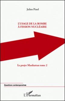 Le projet Manhattan - Tome 2, L'usage de la bombe à fission nucléaire-Julien Pinol