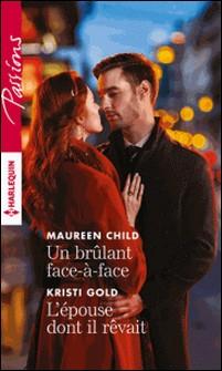 Un brulant face-à-face - L'épouse dont il rêvait-Maureen Child , Kristi Gold