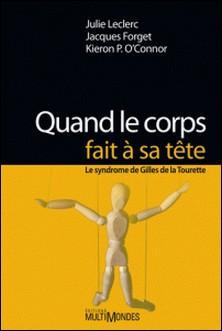 Quand le corps fait à sa tête - Le syndrome de Gilles de la Tourette-Julie Leclerc , Jacques Forget , Kieron O'Connor