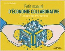 Petit manuel d'économie collaborative - A l'usage des entreprises-Aurélie Duthoit
