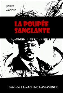 La poupée sanglante (suivi de La machine à assassiner) - édition intégrale-Gaston Leroux