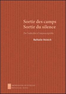 Sortir des camps, Sortir du silence - De l'indicible à l'imprescriptible-Nathalie Heinich