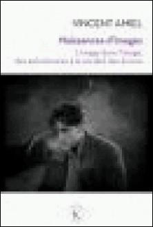 Naissances d'images - L'image dans l'image, des enluminures à la société des écrans-Vincent Amiel