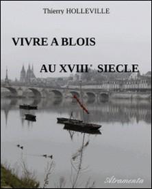 Vivre à Blois au XVIIIe siècle-Thierry Holleville