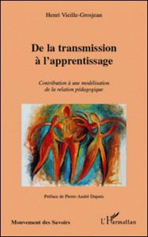 De la transmission à l'apprentissage - Contribution à une modélisation de la relation pédagogique-Henri Vieille-Grosjean